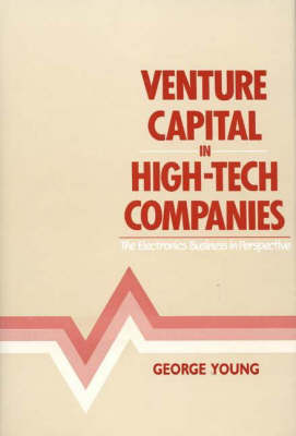 Venture Capital in High-Tech Companies: The Electronics Business in Perspective (Hardback)