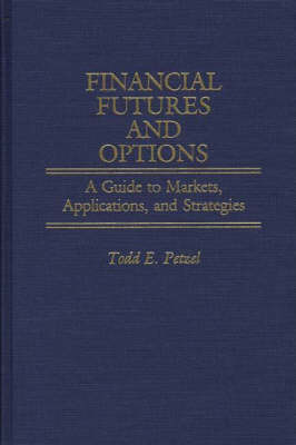 Financial Futures and Options: A Guide to Markets, Applications, and Strategies (Hardback)
