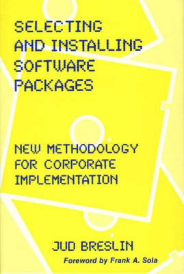Selecting and Installing Software Packages: New Methodology for Corporate Implementation (Hardback)