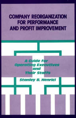Company Reorganization for Performance and Profit Improvement: A Guide for Operating Executives and Their Staffs (Hardback)