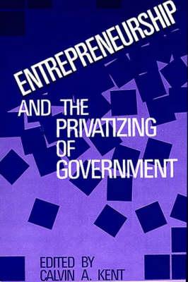Entrepreneurship and the Privatizing of Government (Hardback)