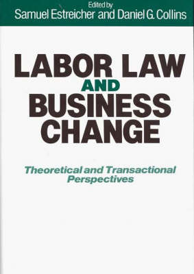Labor Law and Business Change: Theoretical and Transactional Perspectives (Hardback)