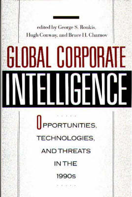 Global Corporate Intelligence: Opportunities, Technologies, and Threats in the 1990s (Hardback)