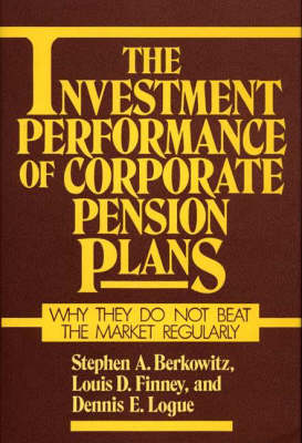 The Investment Performance of Corporate Pension Plans: Why They Do Not Beat the Market Regularly (Hardback)