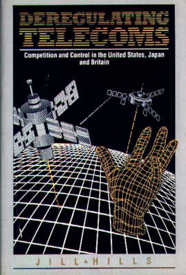 Deregulating Telecoms: Competition and Control in the United States, Japan and Britain (Hardback)