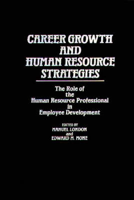 Career Growth and Human Resource Strategies: The Role of the Human Resource Professional in Employee Development (Hardback)