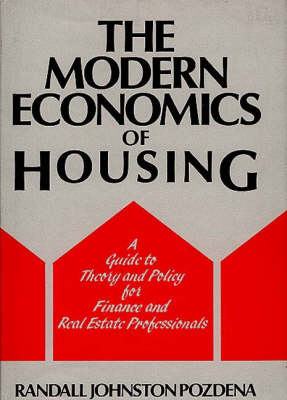 The Modern Economics of Housing: A Guide to Theory and Policy for Finance and Real Estate Professionals (Hardback)
