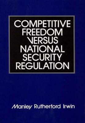 Competitive Freedom versus National Security Regulation (Hardback)