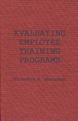 Evaluating Employee Training Programs: A Research-Based Guide for Human Resources Managers (Hardback)