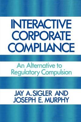 Interactive Corporate Compliance: An Alternative to Regulatory Compulsion (Hardback)