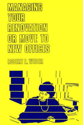 Managing Your Renovation or Move to New Offices. (Hardback)