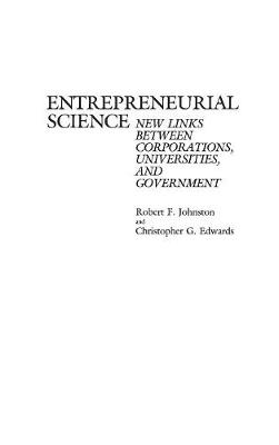 Entrepreneurial Science: New Links Between Corporations, Universities, and Government (Hardback)