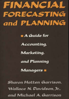 Financial Forecasting and Planning: A Guide for Accounting, Marketing, and Planning Managers (Hardback)