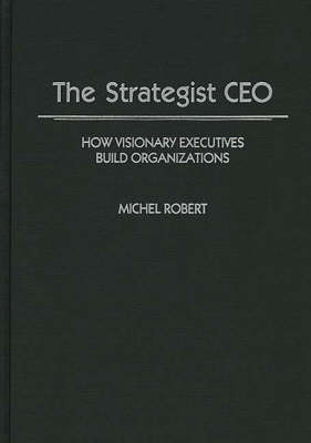 The Strategist CEO: How Visionary Executives Build Organizations (Hardback)