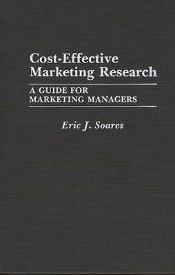Cost-Effective Marketing Research: A Guide for Marketing Managers (Hardback)