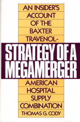 Strategy of a Megamerger: An Insider's Account of the Baxter Travenol-American Hospital Supply Combination (Hardback)