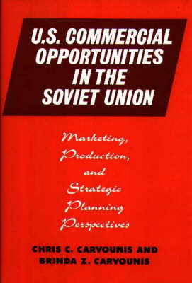 U.S. Commercial Opportunities in the Soviet Union: Marketing, Production, and Strategic Planning Perspectives (Hardback)