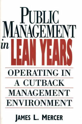 Public Management in Lean Years: Operating in a Cutback Management Environment (Hardback)