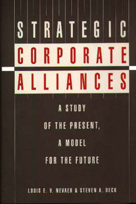 Strategic Corporate Alliances: A Study of the Present, A Model for the Future (Hardback)