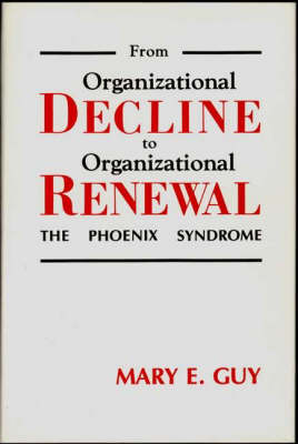 From Organizational Decline to Organizational Renewal: The Phoenix Syndrome (Hardback)