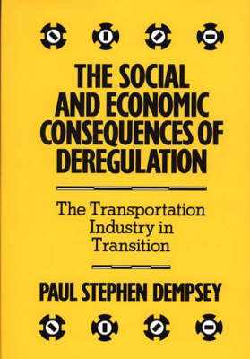 The Social and Economic Consequences of Deregulation: The Transportation Industry in Transition (Hardback)