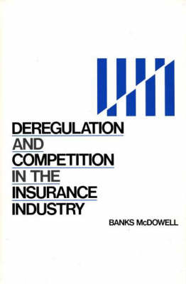 Deregulation and Competition in the Insurance Industry (Hardback)