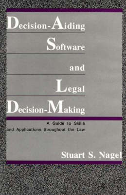 Decision-Aiding Software and Legal Decision-Making: A Guide to Skills and Applications Throughout the Law (Hardback)
