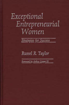 Exceptional Entrepreneurial Women: Strategies for Success (Hardback)