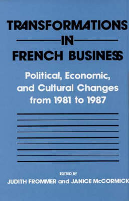 Transformations in French Business: Political, Economic, and Cultural Changes from 1981 to 1987 (Hardback)