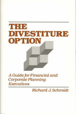 The Divestiture Option: A Guide for Financial and Corporate Planning Executives (Hardback)