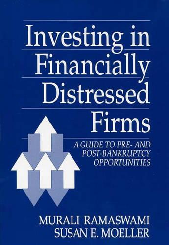 Investing in Financially Distressed Firms: A Guide to Pre- and Post-Bankruptcy Opportunities (Hardback)
