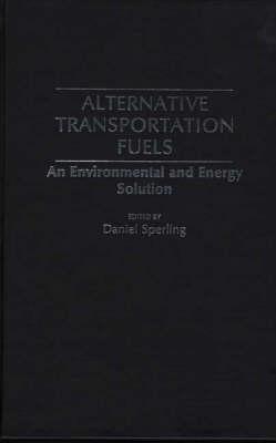Alternative Transportation Fuels: An Environmental and Energy Solution (Hardback)