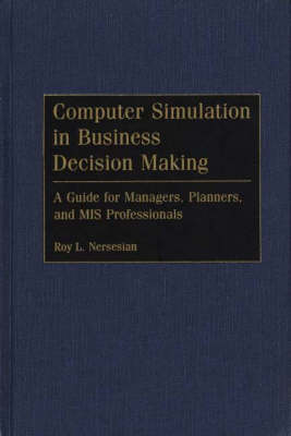 Computer Simulation in Business Decision Making: A Guide for Managers, Planners, and MIS Professionals (Hardback)