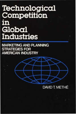 Technological Competition in Global Industries: Marketing and Planning Strategies for American Industry (Hardback)