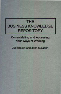 The Business Knowledge Repository: Consolidating and Accessing Your Ways of Working (Hardback)