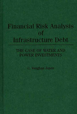 Financial Risk Analysis of Infrastructure Debt: The Case of Water and Power Investments (Hardback)