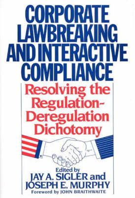 Corporate Lawbreaking and Interactive Compliance: Resolving the Regulation-Deregulation Dichotomy (Hardback)