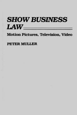 Show Business Law: Motion Pictures, Television, Video (Hardback)