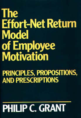 The Effort-Net Return Model of Employee Motivation: Principles, Propositions, and Prescriptions (Hardback)