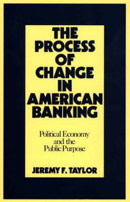 The Process of Change in American Banking: Political Economy and the Public Purpose (Hardback)