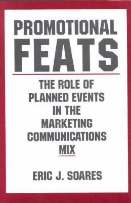 Promotional Feats: The Role of Planned Events in the Marketing Communications Mix (Hardback)