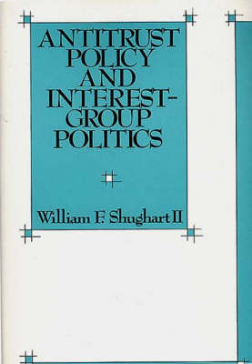 Antitrust Policy and Interest-Group Politics (Hardback)