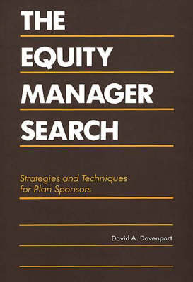The Equity Manager Search: Strategies and Techniques for Plan Sponsors (Hardback)