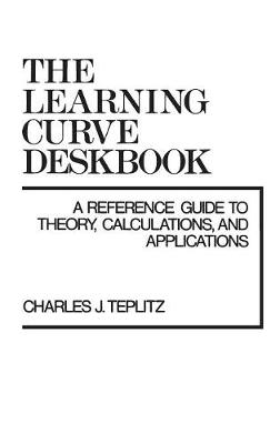 The Learning Curve Deskbook: A Reference Guide to Theory, Calculations, and Applications (Hardback)