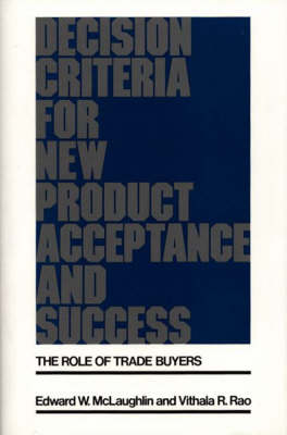 Decision Criteria for New Product Acceptance and Success: The Role of Trade Buyers (Hardback)