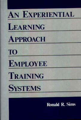 An Experiential Learning Approach to Employee Training Systems (Hardback)