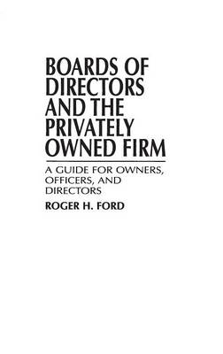 Boards of Directors and the Privately Owned Firm: A Guide for Owners, Officers, and Directors (Hardback)