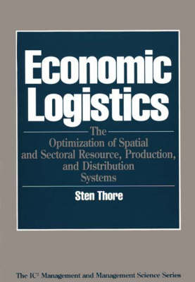 Economic Logistics: The Optimization of Spatial and Sectoral Resource, Production, and Distribution Systems (Hardback)