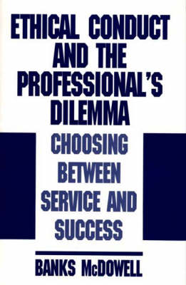 Ethical Conduct and the Professional's Dilemma: Choosing Between Service and Success (Hardback)