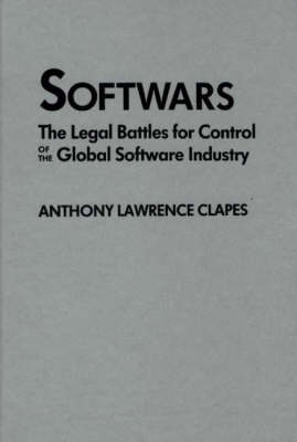 Softwars: The Legal Battles for Control of the Global Software Industry (Hardback)
